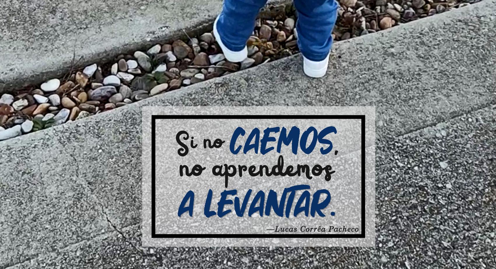 Si no caemos, no aprendemos a levantar.